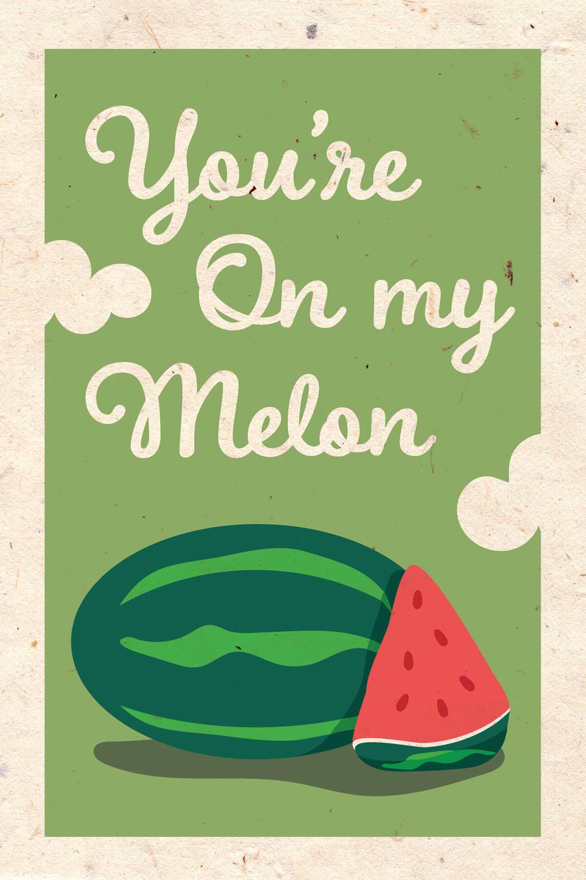 You're On my Melon